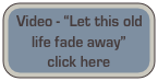 "Video - ""Let this old life fade away""